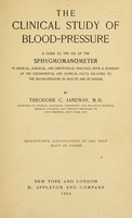 view The clinical study of blood-pressure : a guide to the use of the sphygmomanometer in medical, surgical, and obstetrical practice; with a summary of the experimental and clinical facts relating to the blood-pressure in health and in disease / by Theodore C. Janeway ... seventy-five illustrations in the text, many in colors.