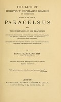 view The life of Philippus Theophrastus Bombast of Hohenheim, known by the name of Paracelsus : and the substance of his teachings concerning cosmology, anthropology, pneumatology, magic and sorcery, medicine, alchemy and astrology, philosophy and theosophy