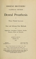view Greene brothers' clinical course in dental prosthesis in three printed lectures : new and advanced-test methods in impression, articulation, occlusion, roofless dentures, refits and renewals / by Jacob W. Greene.