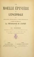 view La moelle épinière et l'encéphale : avec applications physiologiques & médico-chirurgicales et suivis d'un aperçu sur la physiologie de l'esprit.