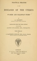 view Practical treatise on the diseases of the uterus, ovaries and fallopian tubes / by A. Courty ; translated from the third edition by his pupil Agnes M'Laren.