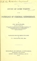 view A study of some points in the pathology of cerebral haemorrhage / Translated from the French, with notes by T.J. Maclagan.