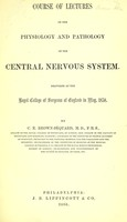 view Course of lectures on the physiology and pathology of the central nervous system. Delivered at the Royal College of Surgeons of England in May, 1858.