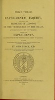 view An experimental inquiry, concerning the presence of alcohol in the ventricles of the brain, after poisoning by that liquid; together with experiments illustrative of the physiological action of alcohol.