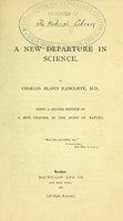 view A new departure in science : being a second edition of a new chapter in the story of nature.