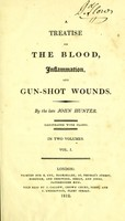 view A treatise on the blood, inflammation, and gun-shot wounds / by the late John Hunter.