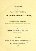 view History of James Mitchell : a boy born blind and deaf, with an account of the operation performed for the recovery of his sight / by James Wardrop.