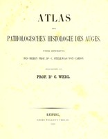 view Atlas der pathologischen Histologie des Auges / unter mitwirkung des Herrn Prof. Dr. C. Stellwag von Carion ; herausgegeben von C. Wedl.