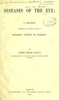view Diseases of the eye : a treatise contributed to the second edition of Holmes's System of surgery / by James Dixon.