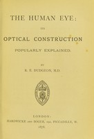 view The human eye : its optical construction popularly explained / by R. E. Dudgeon.