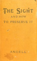 view The sight and how to preserve it / by Henry C. Angell.