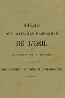view Atlas des maladies profondes de l'oeil comprenant l'ophthalmoscopie / par Maurice Perrin ; et L'anatomie pathologique par F. Poncet.