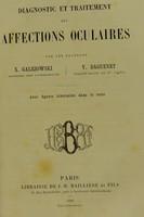 view Diagnostic et traitement des affections oculaires / par les docteurs X. Galezowski [et] V. Daguenet.