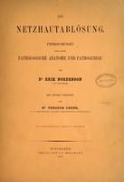 view Die netzhautablösung : Untersuchungen über deren pathologische Anatomie und Pathogenese / von Erik Nordenson ; mit einem vorwort von Theodor Leber.