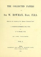 """view The collected papers of Sir W. Bowman, Bart., F.R.S / edited for the committee of the """"Bowman Testimonial Fund"""" by J. Burdon-Sanderson and J. W. Hulke."""