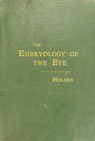 view An outline of the embryology of the eye : with illustrations from original pen-drawings by the author / by Ward A. Holden.