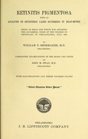 view Retinitis pigmentosa with an analysis of seventeen cases appearing in deaf-mutes : being an essay for which was awarded the Alvarenga Prize of the College of Physicians of Philadelphia, July, 1908 / by William T. Shoemaker ; laboratory examinations of the blood and urine by John M. Swan.