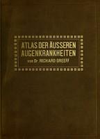 view Atlas der Äusseren Augenkrankheiten für Ärzte und Studierende / von Richard Greeff.