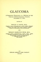 view Glaucoma : a symposium presented at a meeting of the Chicago Ophthalmological Society, November 17, 1913 / edited by Willis O. Nance and Wesley Hamilton Peck.