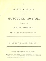 view A lecture on muscular motion : read at the Royal Society, the 13th and 20th of November, 1788 / by Gilbert Blane.