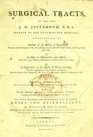 view Surgical tracts / by the late J.O. Justamond ; the whole collected and interspersed with occasional notes and observations by William Houlston.