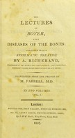 view The lectures of Boyer upon the diseases of the bones / arranged into a systematic treatise by A. Richerand ; translated from the French by M. Farrell.