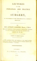 view Lectures on the principles and practice of surgery : as delivered in the theatre os St. Thomas's Hospital / by Sir Astley Cooper.
