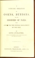 view A concise treatise on corns, bunions, and the disorders of nails : with advice for the general management of feet / by Lewis Durlacher.
