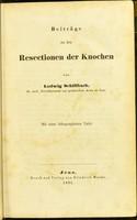 view Beiträge zu den Resectionen der Knochen / von Ludwig Schillbach.