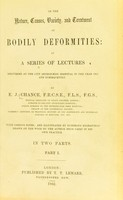 view On the nature, causes, variety, and treatment of bodily deformities : in a series of lectures delivered at the City Orthopaedics Hospital in the year 1852 and subsequently / by E. J. Chance.