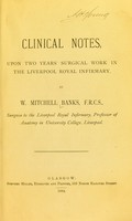 view Clinical notes : upon two years surgical work in the Liverpool Royal Infirmary / by W. Mitchell Banks.