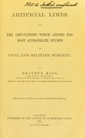 view Artificial limbs : and the amputations which afford the most appropriate stumps in civil and military surgery / by Heather Bigg.