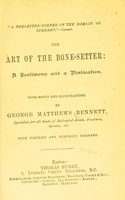 view The art of the bone-setter : a testimony and a vindication / by George Matthews Bennett.