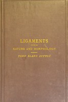 view Ligaments : their nature and morphology / by John Bland Sutton.