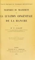 view Technique du traitement de la luxation congénitale de la hanche / par le Dr Calot.