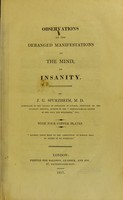 view Observations on the deranged manifestations of the mind, or, Insanity / by J. G. Spurzheim.