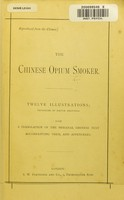 view The Chinese Opium Smoker : twelve illustrations : facsimiles of native drawings with a translation of the original Chinese text accompanying them and appendixes.