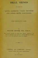 """view Oral sepsis as a cause of """"septic gastritis,"""" """"toxic neuritis"""" and other septic conditions : with illustrated cases / by William Hunter."""
