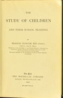 view The study of children and their school training / by Francis Warner.