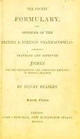 view The pocket formulary, and synopsis of the British & foreign pharmacopeias : comprising standard and approved formulae for the preparations and compounds employed in medical practice / by Henry Beasley.