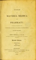 view A system of materia medica and pharmacy : including translations of the Edinburgh, London, and Dublin pharmacopoeias, in two volumes / by John Murray.