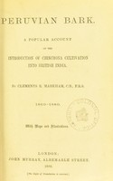 view Peruvian bark : a popular account of the introduction of Chinchona cultivation into British India / by Clements R. Markham ... 1860-1880.