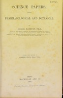 view Science papers, chiefly pharmacological and botanical / by Daniel Hanbury ... Edited, with memoir by Joseph Ince.