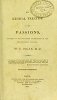view An ethical treatise on the passions : founded on the principles investigated in the Philosophical treatise / by T. Cogan.