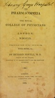 view The pharmacopoeia of the Royal College of Physicians of London, M.DCCC.IX / Translated into English, with notes, &c. By Richard Powell.