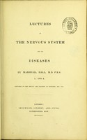 view Lectures on the nervous system and its diseases / by Marshall Hall.
