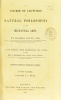 view A course of lectures on natural philosophy and the mechanical arts / by Thomas Young.