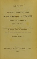view Report of the Fourth International Ophthalmological Congress : held in London August 1872 / The papers arranged, and the text and translations revised by Henry Power.