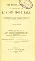 view The pharmacopoeias of twenty-five of the London hospitals : all are arranged in groups for comparison except the children's, German, Edinburgh, and Dublin, which are placed in the addenda / by Peter Squire.