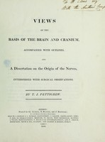view Views of the basis of the brain and cranium : accompanied with outlines, and a dissertation on the origin of the nerves, interspersed with surgical observations / by T. J. Pettigrew.